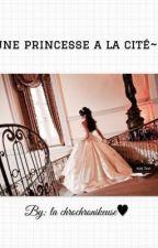~Une princesse a la cité~ by lachrochronikeuse