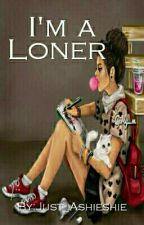 I'm a Loner  by just_ashieshie
