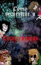 Como secuestrar a...»Creepypastas« by Headphxnes