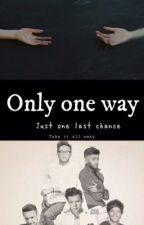 Only one way  by Teen_Problems