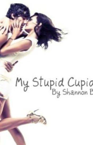 My Stupid Cupid.