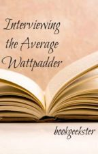 Interviewing the Average Wattpader by morningwood6699
