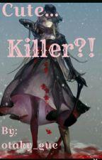 Милая...Убийца?! by otaky_gue