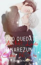 Hanarezuni soba ni ite / Sólo quedate a mi lado (Yuri On Ice) by karuta-chan