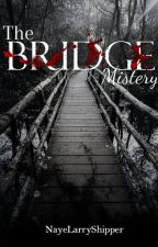 The bridge mistery. « LS » PAUSADA TEMPORALMENTE. by NayeLarryShipper