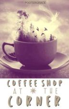 Coffee Shop at the Corner (Story 2)  by pootergrace
