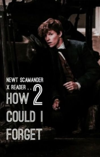 Newt X Reader Fanfiction How could I forget? �...