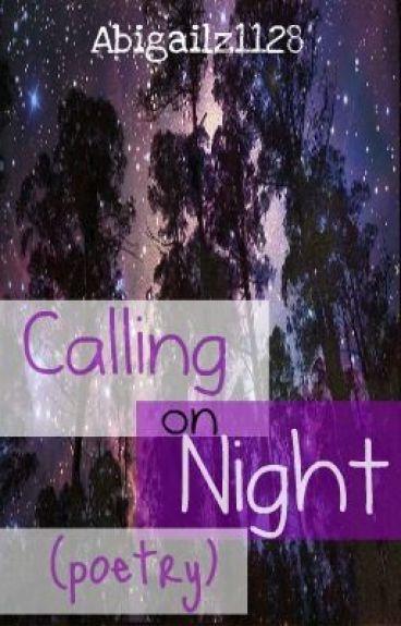 Calling on Night by Abigailz1128