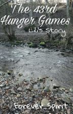 The 43rd Hunger Games: Lili's Story by Forever_Spirit