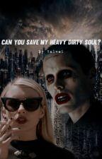 """CAN YOU SAVE MY HEAVYDIRTYSOUL?""JOKER Y TÚ   by NatalyOv13"