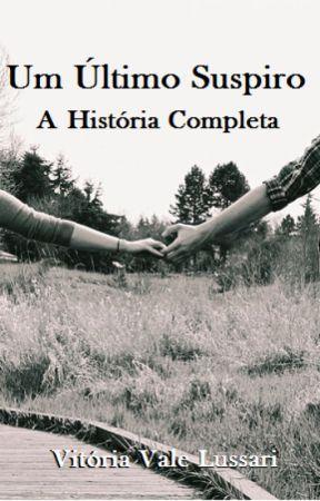 Um Último Suspiro - A História Completa by vlussari