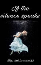 If the silence speaks  by xprincess123