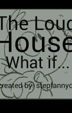 The Loud House: What If... by stepfannyd