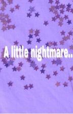A little nightmare ...[ZAWIESZONE] by sun4flowers