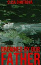 Drowned By Our Father by XxMissLizzyxX