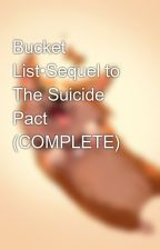 Bucket List•Sequel to The Suicide Pact (SLOW UPDATES) by CAMMMSgirls