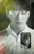 Don't need to see to love [Jikook] - >1 Temporada< by KimNamJins2