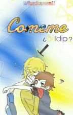 = Comeme = ¿ Billdip ? = by MizzKawaii