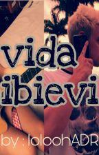 Vida Bibievil  by CamzLoloCamrenIsReal