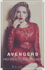 Avengers Preferences and Imagines!! (Book 2) (ON HIATUS FOR A BIT) by hungergames36