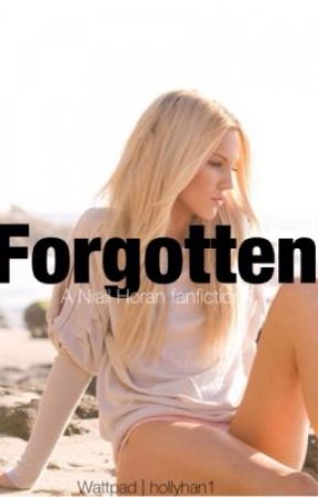 Forgotten- a Niall Horan fanfiction by Hollyhan1