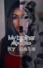 My Alpha. My brother. My Mate? by Deerhuntinggirl2003