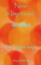 New and Improved(Art Book 3)  by DragonCatWings2003