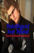 Intelligent but Blind. (Ignis Scientia x Reader) by AuthorMisty