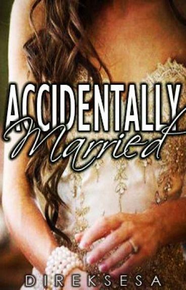 Accidentally MARRIED by DirekSesa