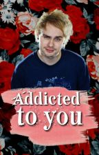 °Addicted To You° by JennCliff