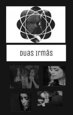 Duas Irmãs (Camren) by Dinahdinha