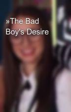 »The Bad Boy's Desire by Booksaremyownworld