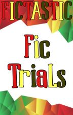Fic Trials by _Fictastic_