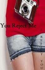 You Reject Me, I Reject You by SaViNgJuLeS