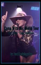 Come With Me: World Tour // Lady Gaga by JustALadyGagaFan