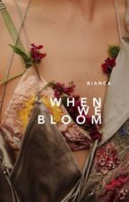 When We Bloom by claudemonets