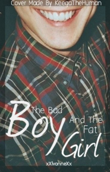 The Bad Boy and The Fat Girl