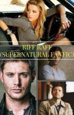 Riff Raff (Supernatural FanFic) by insaneredhead