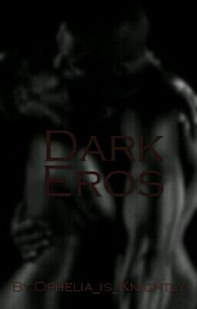 Dark Eros by Ophelia_is_Knightly