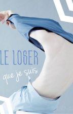 Le loser que je suis  by A-lexandre