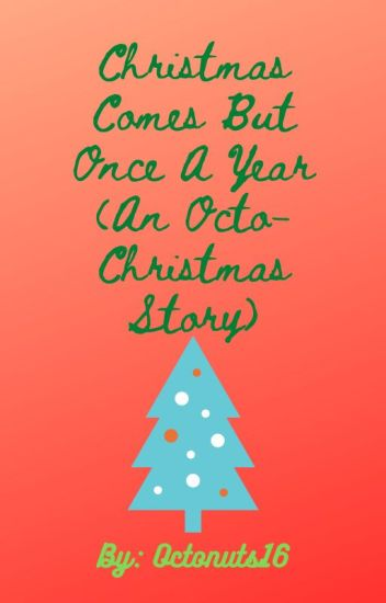 Christmas Comes But Once A Year.Christmas Comes But Once A Year An Octo Christmas Story