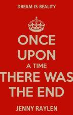 Once Upon A Time...The End | Short Stories by dream-is-reality