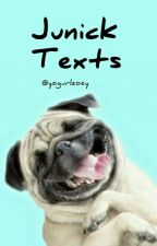 Junick Texts (COMPLETE) by YoGurlZoey