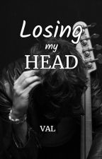 Losing my Head (PAUSADA) by ValStyles21