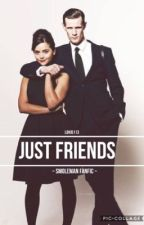 Just Friends ✔️ ~ Smoleman Fanfic ~  by Lokio113