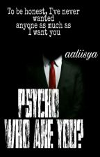 Psiko..Who Are You?? by aaliisya