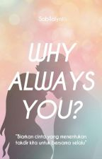 Why Always You? [Completed] by sabilalyni
