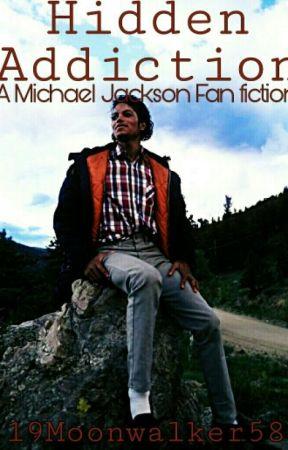 Hidden Addiction ( A Michael Jackson Fan fiction ) by 19Moonwalker58