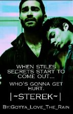 When Stiles Secrets Start To Come Out... Who's Gonna Get Hurt. |~STEREK~| by Gotta_Love_The_Rain
