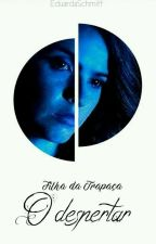 Filha Da Trapaça - O Despertar (HIATUS) by EduardaSchmitt